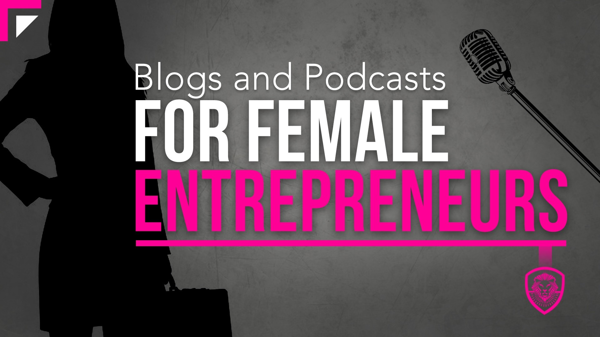 Blogs and Podcasts for Female Entrepreneurs